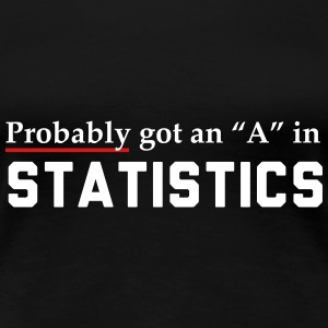 Probably got an A in statistics Women's T-Shirts - Women's Premium T-Shirt