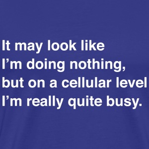 On a cellular level I'm quite busy T-Shirts - Men's Premium T-Shirt
