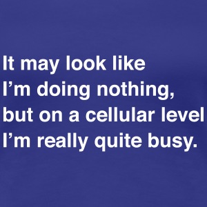 On a cellular level I'm quite busy Women's T-Shirts - Women's Premium T-Shirt