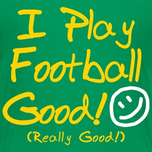 I Play Football Good! (Kids') - Kids' Premium T-Shirt