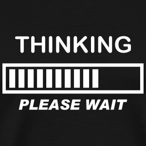 Thinking please wait T-Shirts - Men's Premium T-Shirt