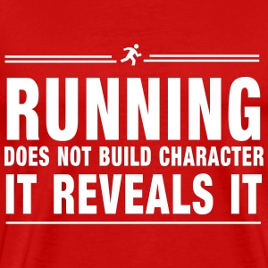 Running Does not Build character it reveals it T-Shirts - Men's Premium T-Shirt
