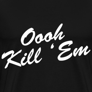 Oooh Kill Em Design T-Shirts - Men's Premium T-Shirt