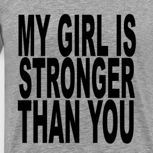 my_girl_is_stronger_than_you - Men's Premium T-Shirt