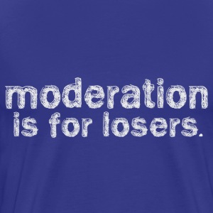 moderation_is_for_losers_dark T-Shirts - Men's Premium T-Shirt
