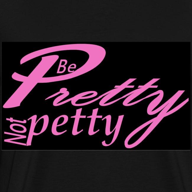 Be pretty not Petty