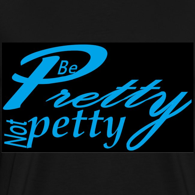Be Pretty not Petty