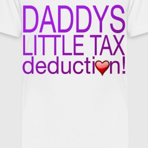 DADDY TAX DEDUCTION (GIRL) Baby & Toddler Shirts - Toddler Premium T-Shirt