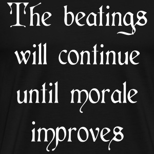 Beatings will continue until morale improves T-Shirts - Men's Premium T-Shirt