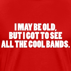 I May Be Old T-Shirts - Men's Premium T-Shirt