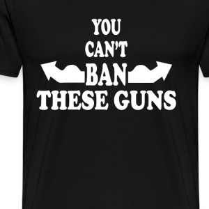 YOU CAN'T BAN THESE GUNS T-Shirts - Men's Premium T-Shirt