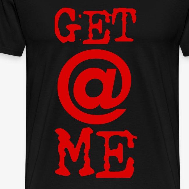 GET AT ME - Mens T Shirt