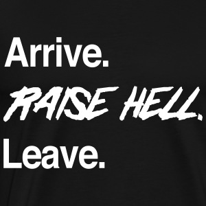 Arrive. Raise Hell. Leave T-Shirts - Men's Premium T-Shirt