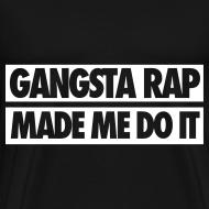 Design ~ Gangsta Rap Made Me Do It T-Shirts