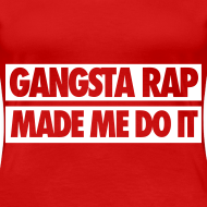 Design ~ Gangsta Rap Made Me Do It Women's T-Shirts