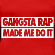 Design ~ Gangsta Rap Made Me Do It Women's T-Shirts