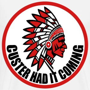 CUSTER HAD IT COMING T-Shirts - Men's Premium T-Shirt