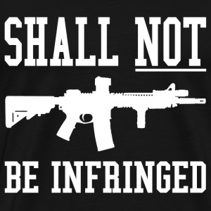 Shall Not Be Infringed - Men's Premium T-Shirt