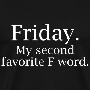 Friday. My Second Favorite F Word. - Men's Premium T-Shirt