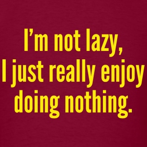 I'm Not Lazy, I Just Really Enjoy Doing Nothing. - Men's T-Shirt
