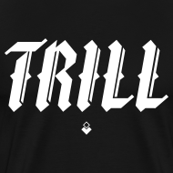 Design ~ TRILL - Shirt