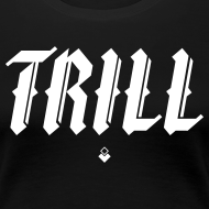 Design ~ TRILL - Womens T-Shirt