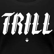 Design ~ TRILL - Womens T-Shirt