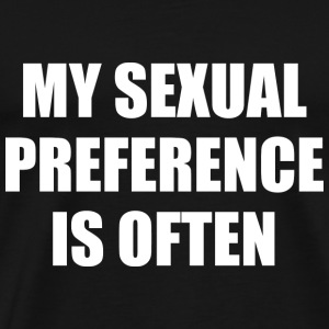 My Sexual Preference Is Often - Men's Premium T-Shirt
