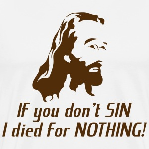 If you don't sin, I died for NOTHING. T-Shirts - Men's Premium T-Shirt