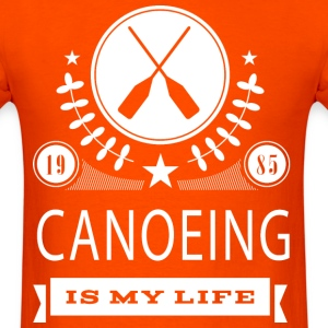 Canoeing Is My Life T-Shirts - Men's T-Shirt