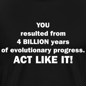 YOU resulted from 4 BILLION years of evolution T-Shirts - Men's Premium T-Shirt