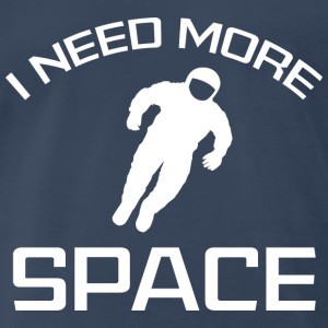 I Need More Space - Men's Premium T-Shirt