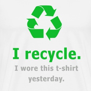 I Recycle. I Wore this t-shirt yesterday. - Men's Premium T-Shirt