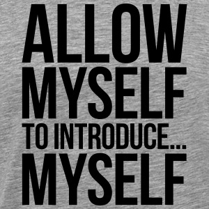 ALLOW MYSELF TO INTRODUCE... MYSELF T-Shirts - Men's Premium T-Shirt