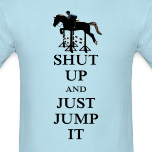 Shut Up and Just Jump It Equestrian T-Shirts - Men's T-Shirt