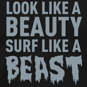 Look Like A Beauty, Surf Like A Beast T-Shirts - Men's Premium T-Shirt
