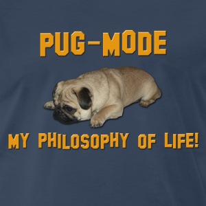 Pug Mode - My Philosophy of Life T-Shirts - Men's Premium T-Shirt
