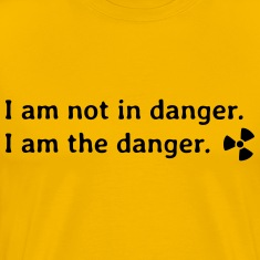 I am not in danger. I am the danger. T-Shirts