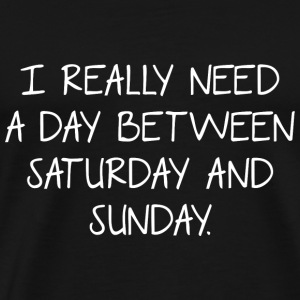 I Really Need A Day Between Saturday And Sunday - Men's Premium T-Shirt