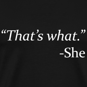 That's What - She - Men's Premium T-Shirt