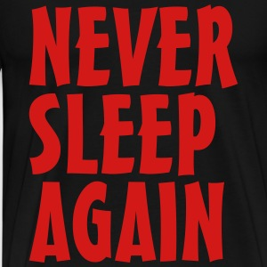 never sleep again T-Shirts - Men's Premium T-Shirt