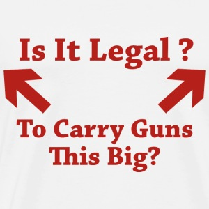 Is It Legal To Carry Guns This Big? - Men's Premium T-Shirt