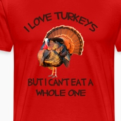 I Love Turkeys But I can't eat a Whole one T-Shirts