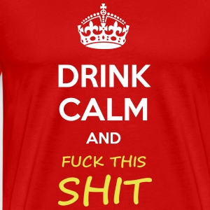 Drink Calm and Fuck This Shit - internet meme - Men's Premium T-Shirt