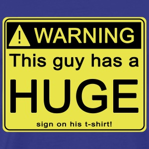 Warning! This guy has a HUGE sign on his t-shirt! - Men's Premium T-Shirt