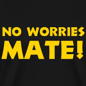 no worries mate T-Shirts - Men's Premium T-Shirt
