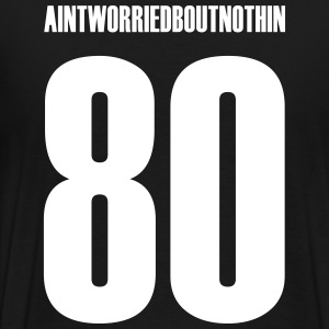 AINT WORRIED BOUT NUTHIN T-Shirts - Men's Premium T-Shirt