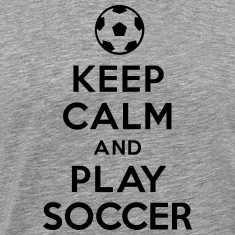 Keep calm and play soccer T-Shirts