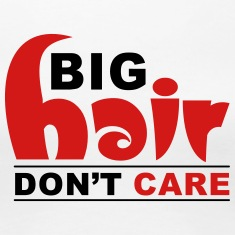 Big Hair Don't Care Women's T-Shirts