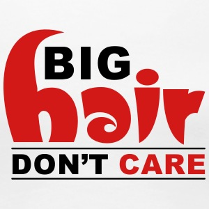 Big Hair Don't Care Women's T-Shirts - Women's Premium T-Shirt